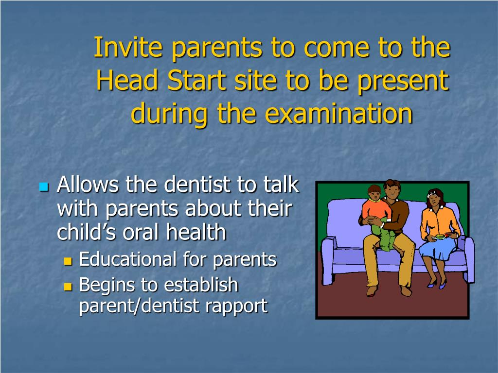 Invite parents to come to the Head Start site to be present during the examination