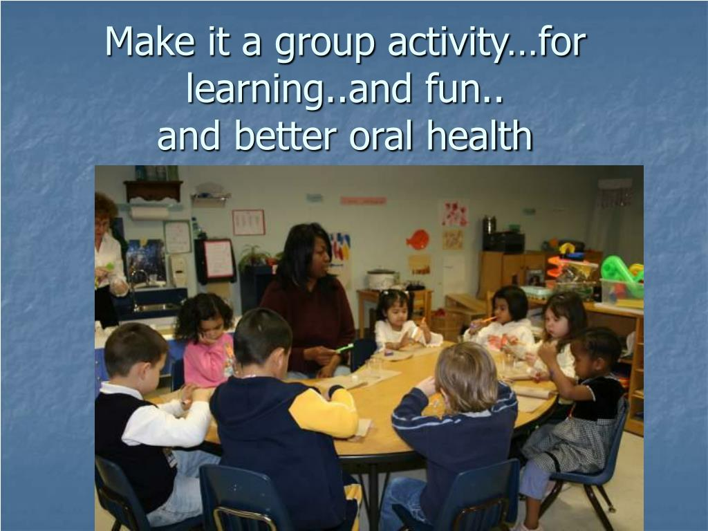 Make it a group activity…for learning..and fun..