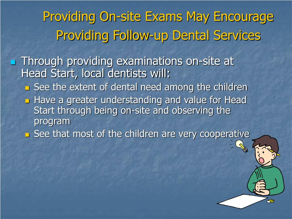 Providing On-site Exams May Encourage Providing Follow-up Dental Services