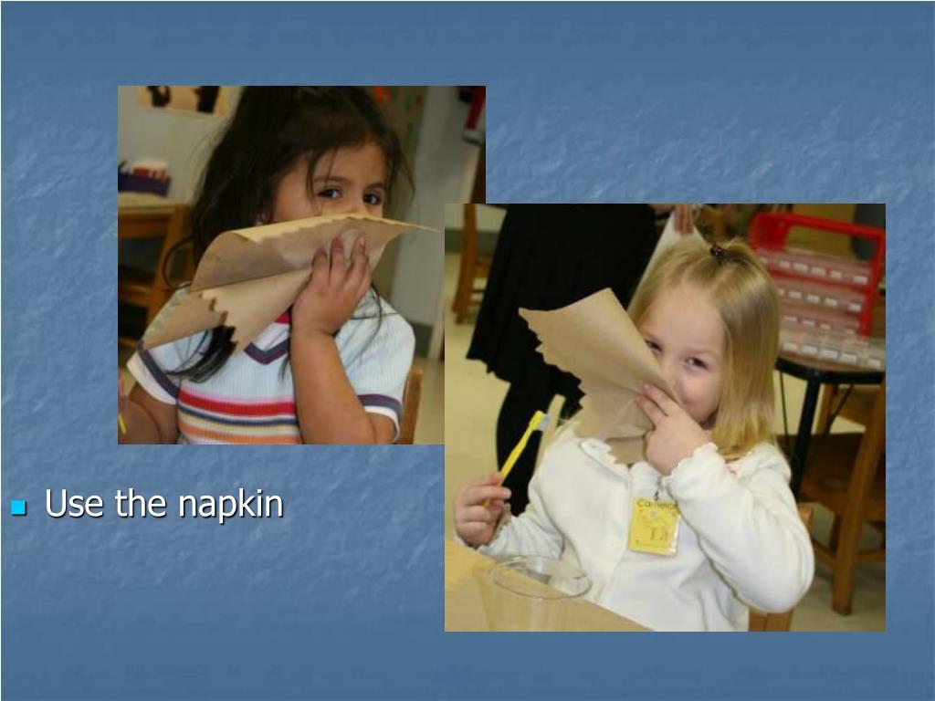 Use the napkin