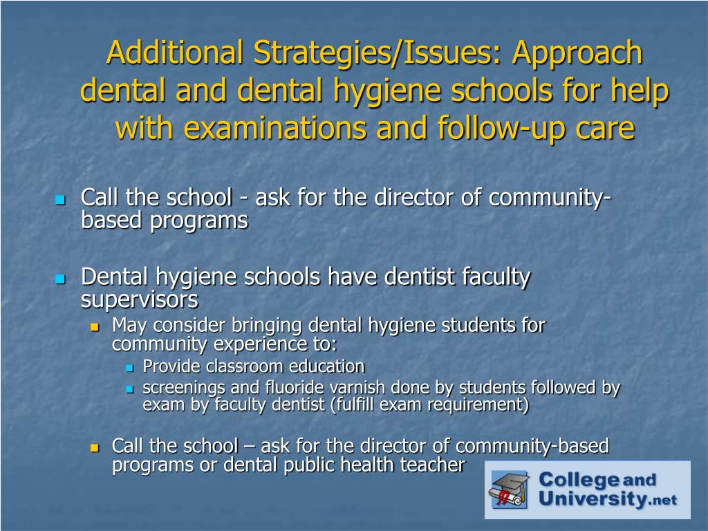 Additional Strategies/Issues: Approach dental and dental hygiene schools for help with examinations and follow-up care