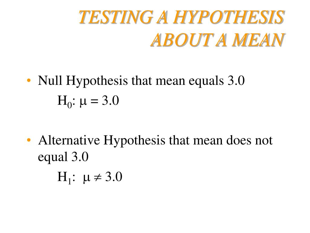 TESTING A HYPOTHESIS ABOUT A MEAN