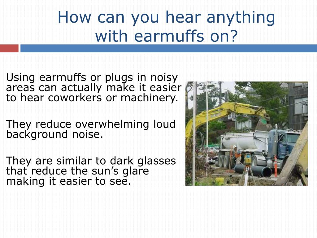 How can you hear anything with earmuffs on?