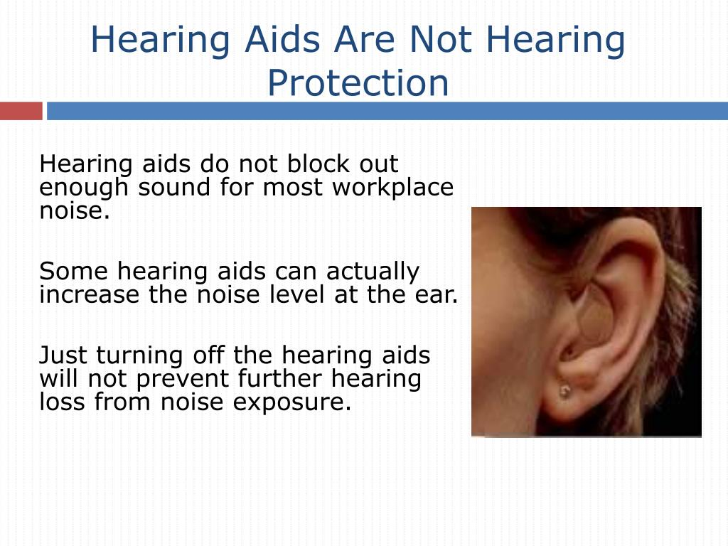 Hearing Aids Are Not Hearing Protection