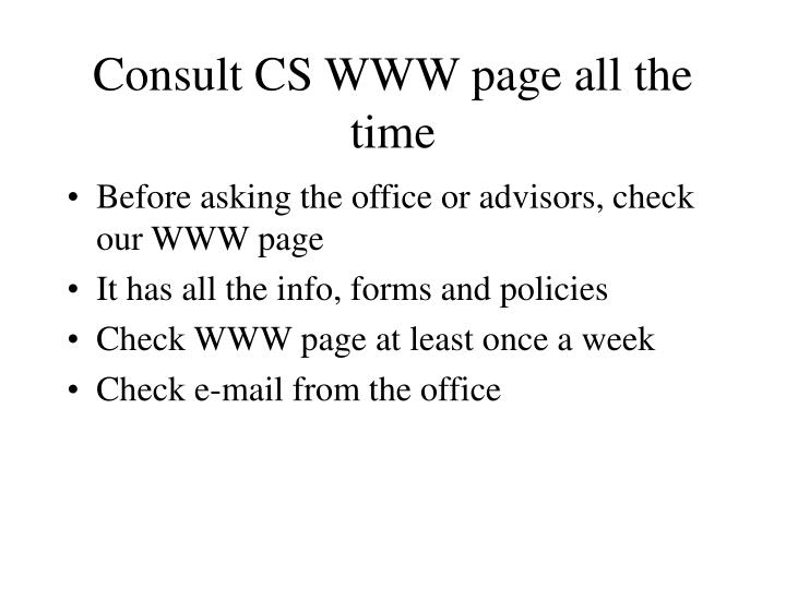Consult CS WWW page all the time