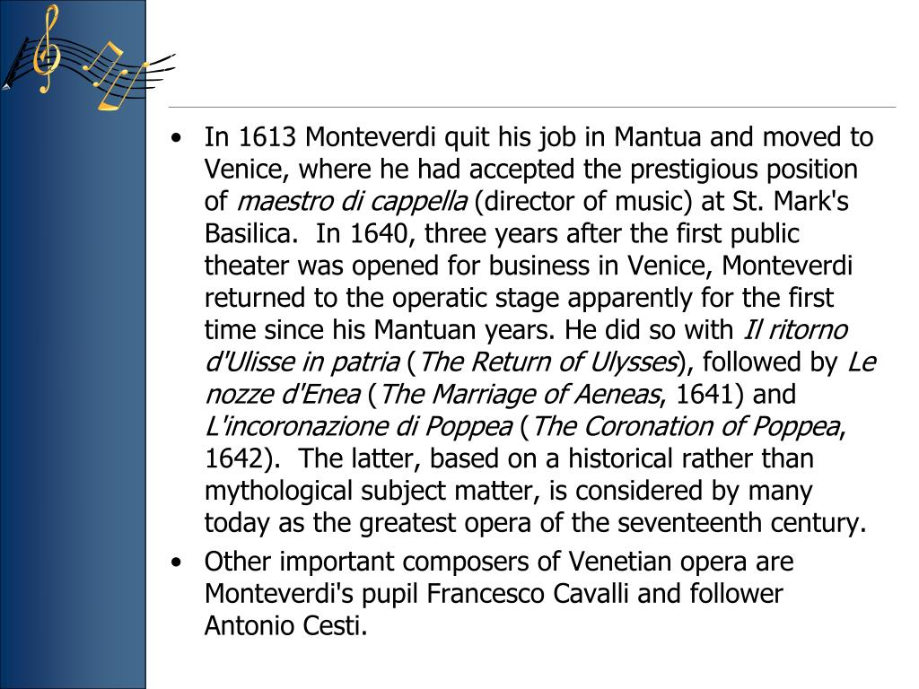 In 1613 Monteverdi quit his job in Mantua and moved to Venice, where he had accepted the prestigious position of