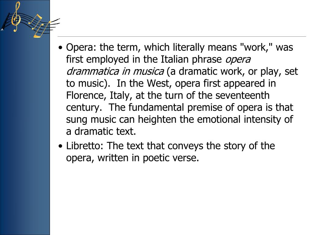 "Opera: the term, which literally means ""work,"" was first employed in the Italian phrase"