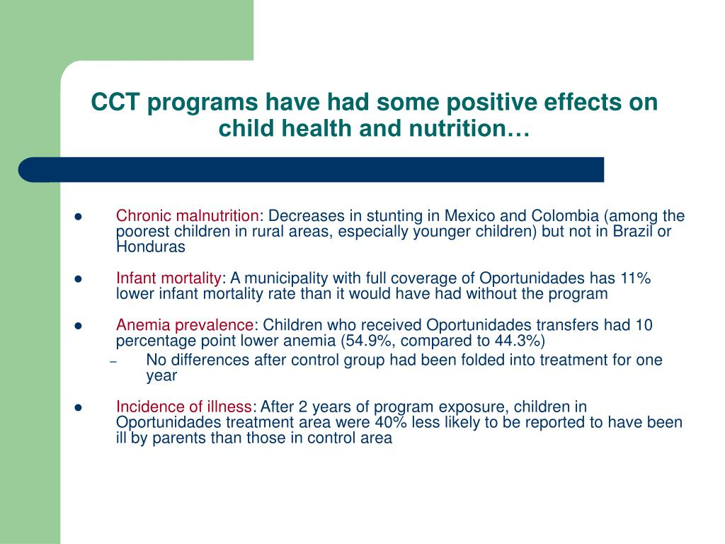CCT programs have had some positive effects on child health and nutrition…