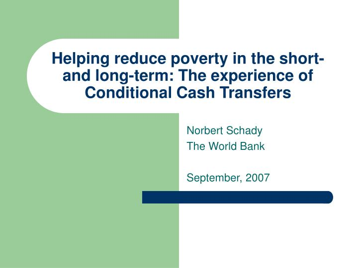 Helping reduce poverty in the short and long term the experience of conditional cash transfers