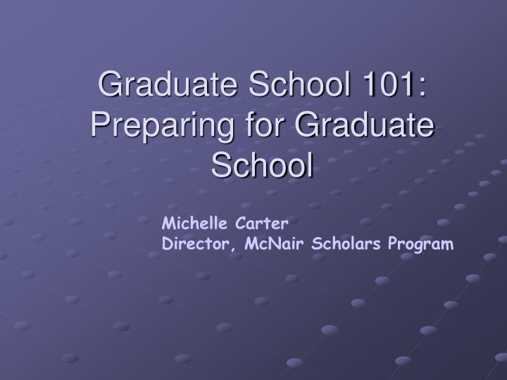 Graduate school 101 preparing for graduate school l.jpg