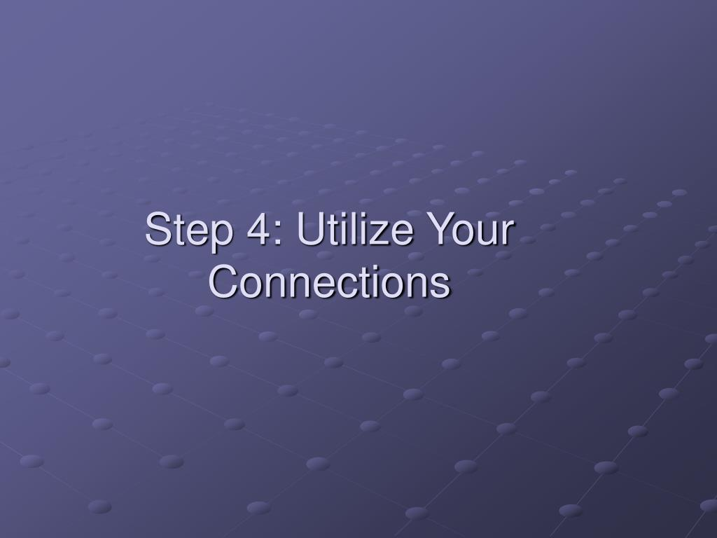 Step 4: Utilize Your Connections