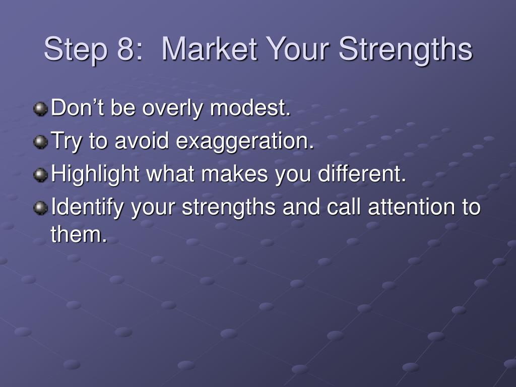 Step 8:  Market Your Strengths