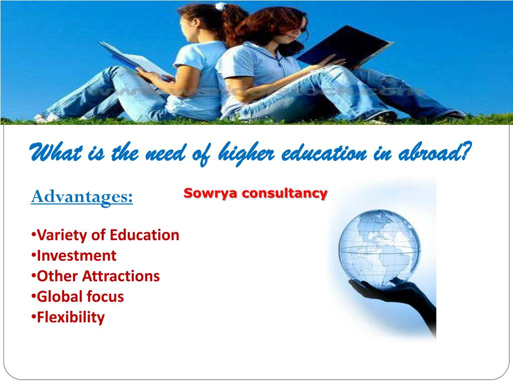 What is the need of higher education in abroad?