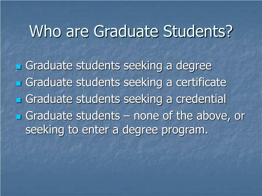 Who are Graduate Students?