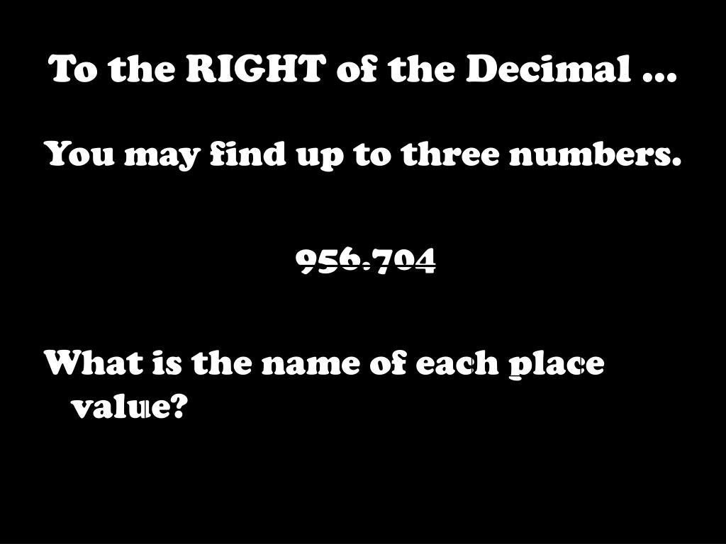 To the RIGHT of the Decimal ...