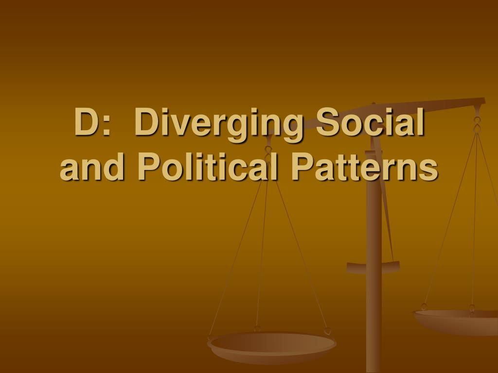 D:  Diverging Social and Political Patterns