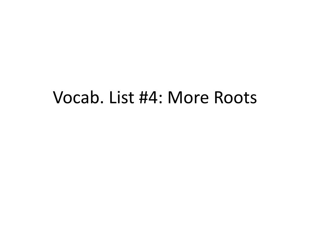 Vocab. List #4: More Roots