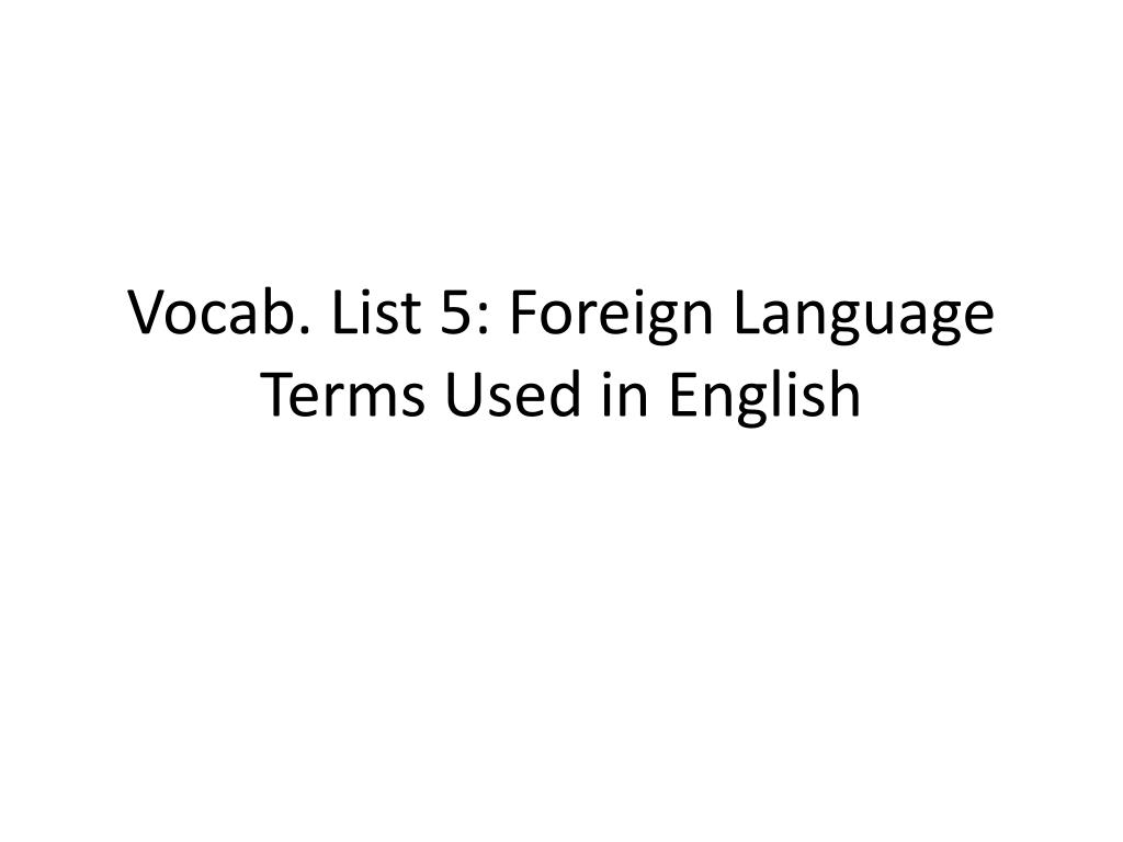 Vocab. List 5: Foreign Language Terms Used in English