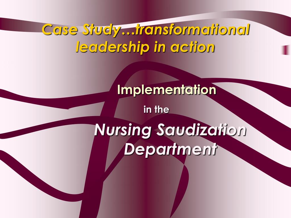 Case Study…transformational leadership in action