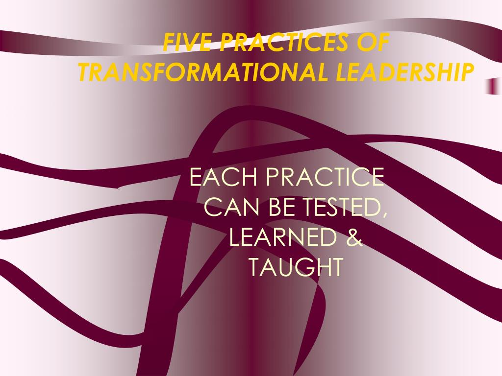 FIVE PRACTICES OF TRANSFORMATIONAL LEADERSHIP