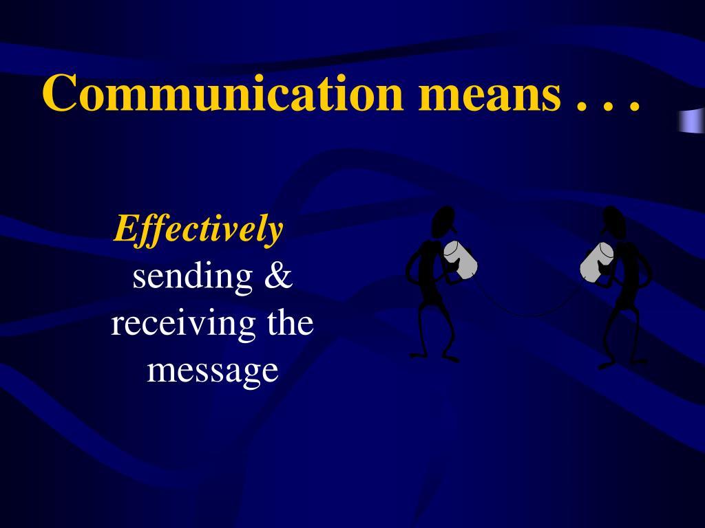 Communication means . . .