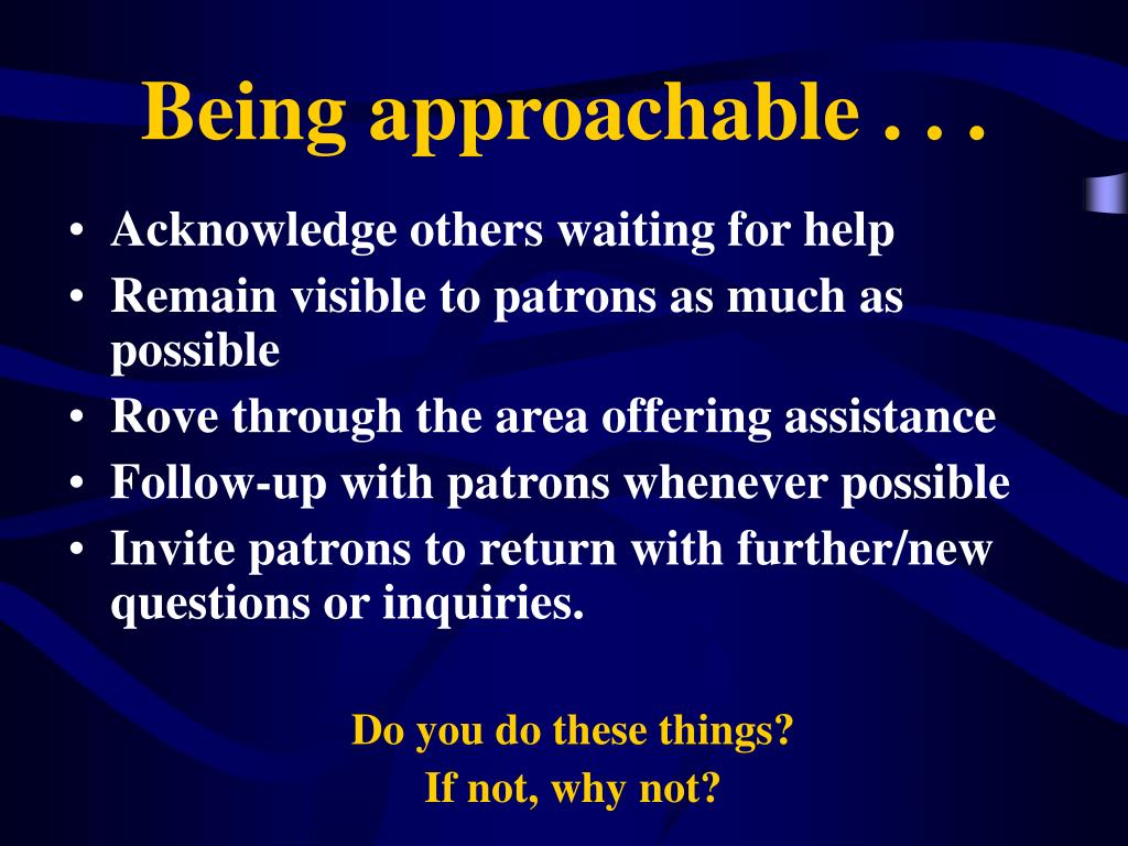 Being approachable . . .