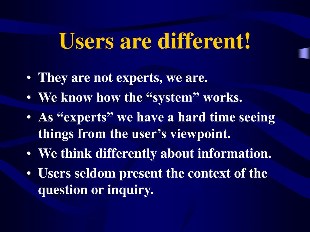 Users are different!