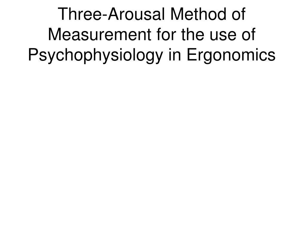 Three-Arousal Method of Measurement for the use of Psychophysiology in Ergonomics