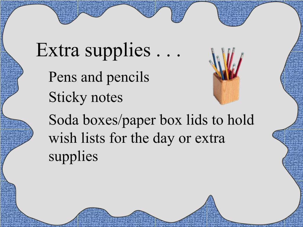Extra supplies . . .