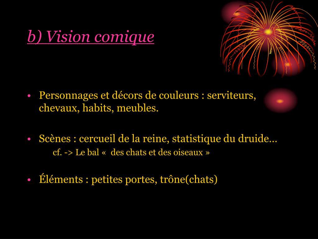 b) Vision comique