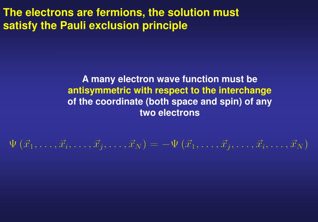 The electrons are fermions, the solution must satisfy the Pauli exclusion principle