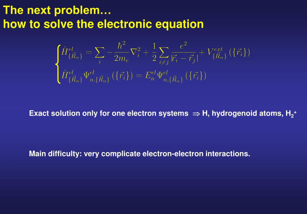 The next problem…                           how to solve the electronic equation