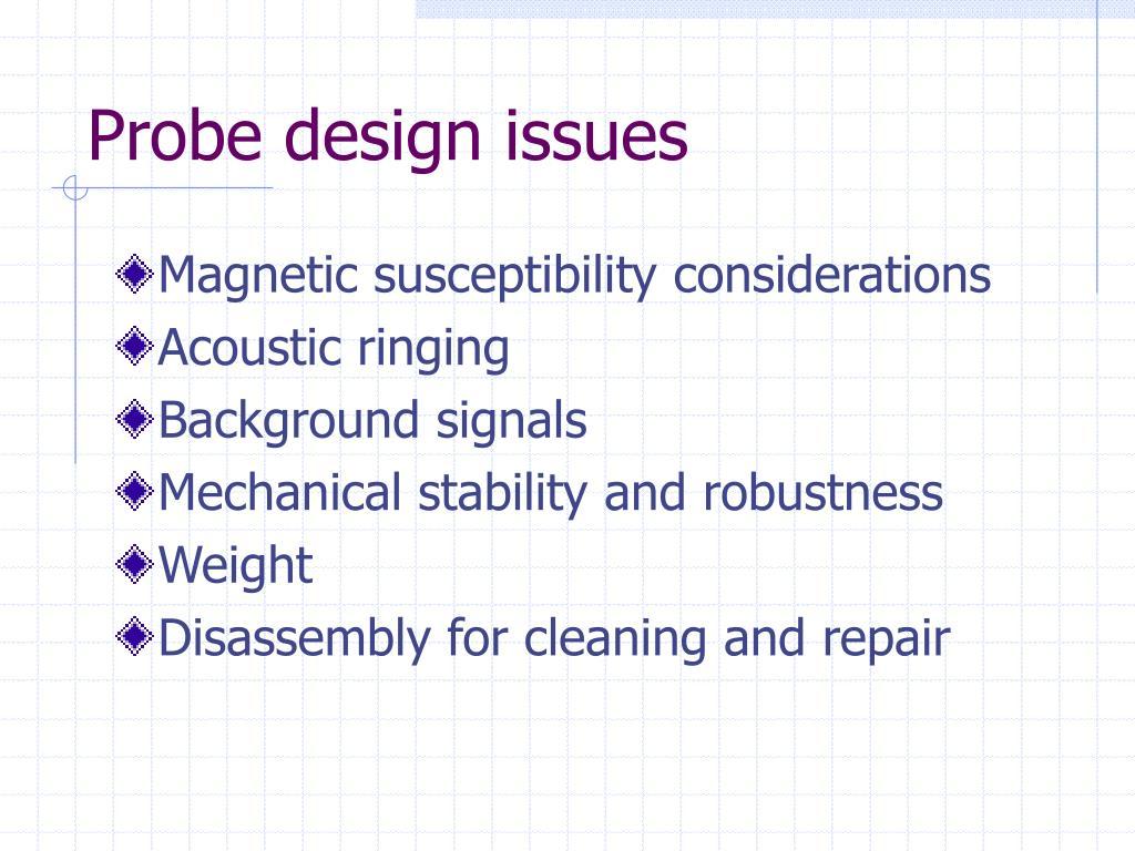 Probe design issues