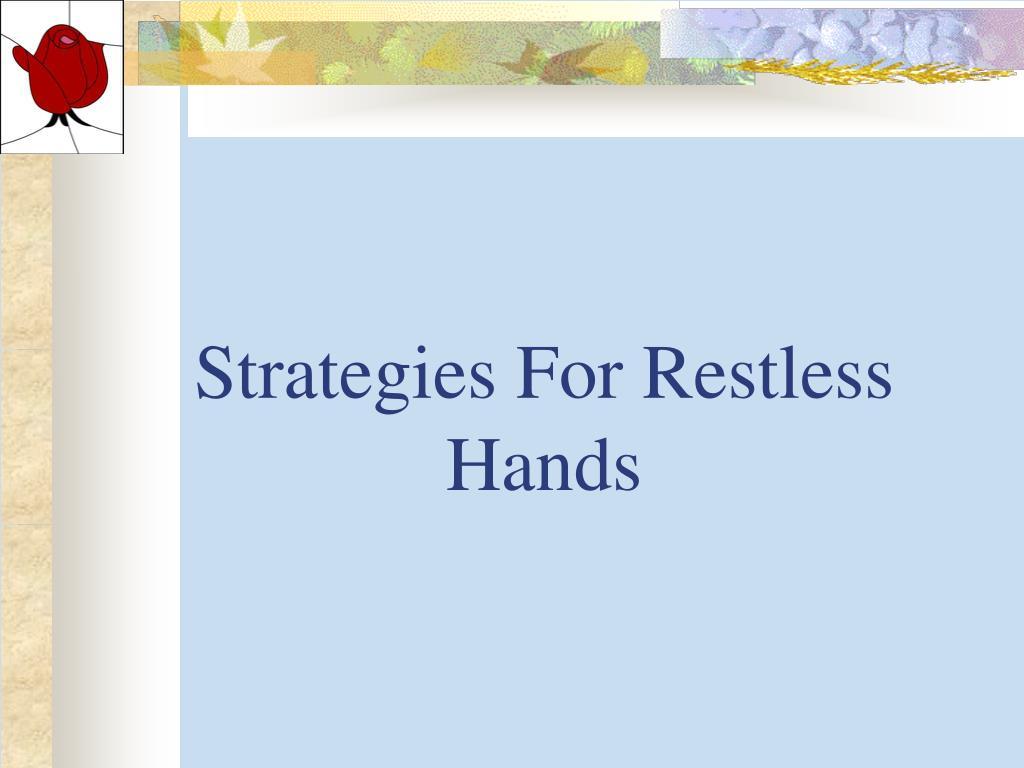 Strategies For Restless Hands