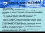 background issues challenges next