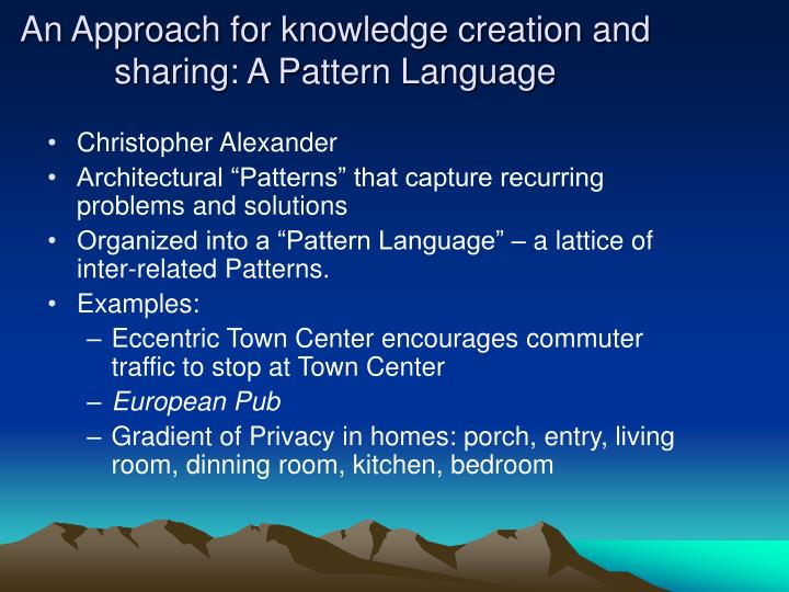 An Approach for knowledge creation and sharing: A Pattern Language