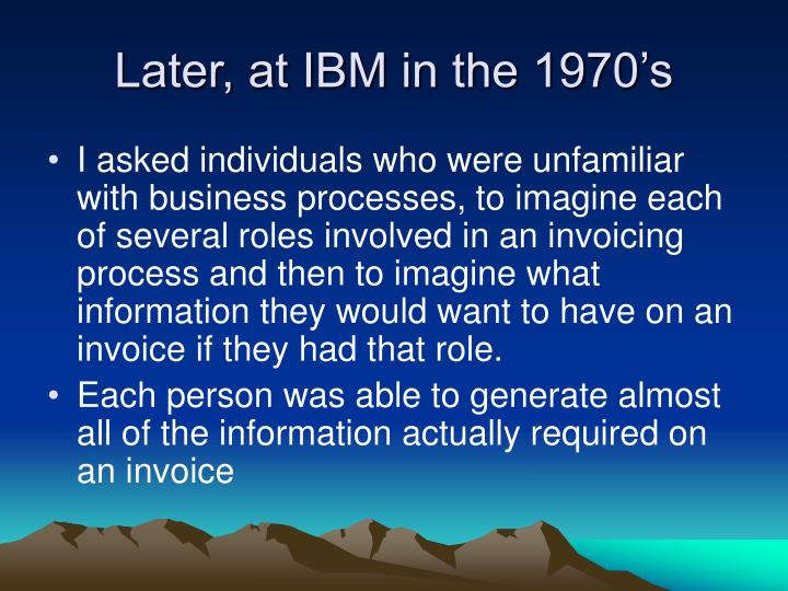 Later, at IBM in the 1970's