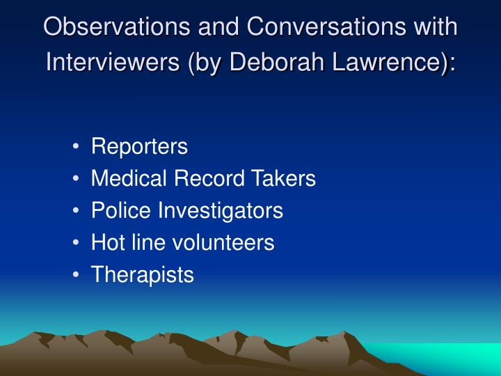 Observations and Conversations with Interviewers (by Deborah Lawrence):