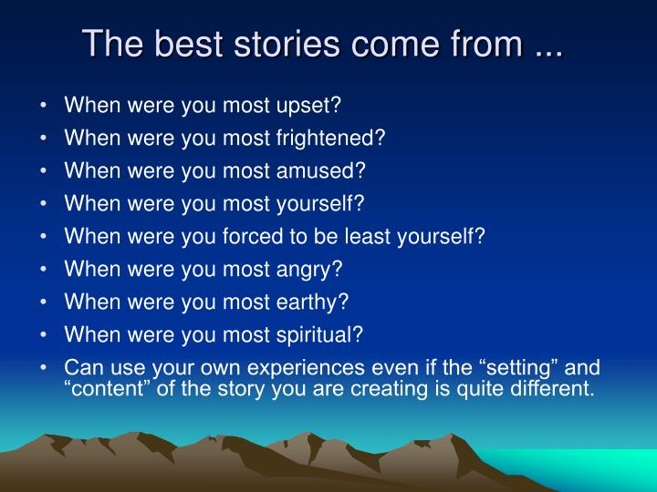 The best stories come from ...