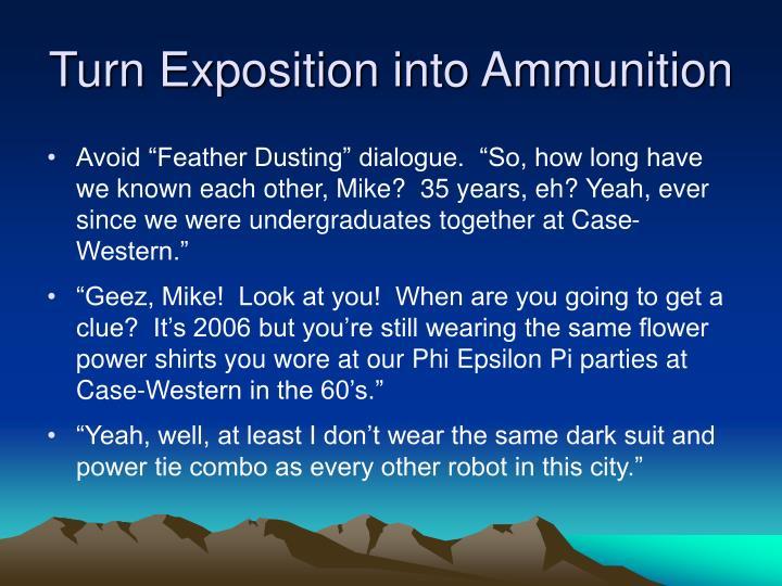 Turn Exposition into Ammunition