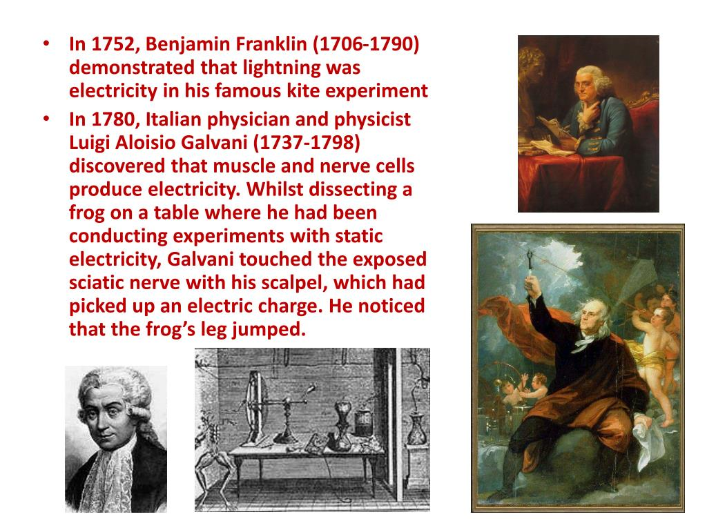 In 1752, Benjamin Franklin (1706-1790) demonstrated that lightning was electricity in his famous kite experiment