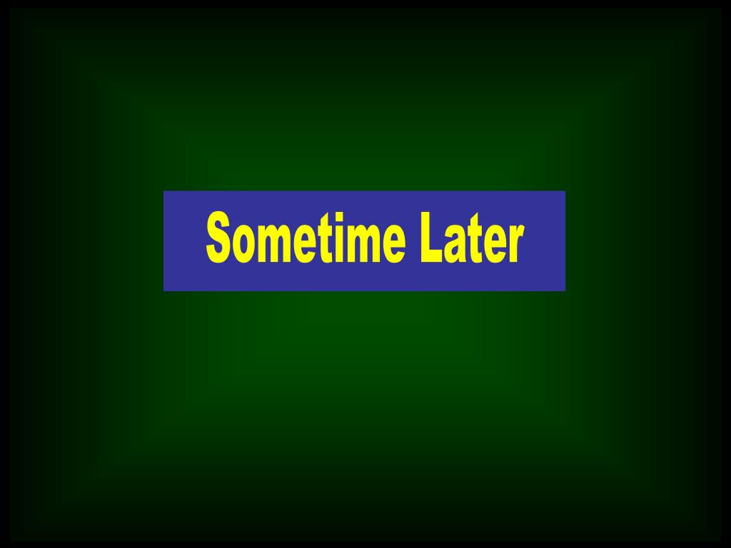 Sometime Later