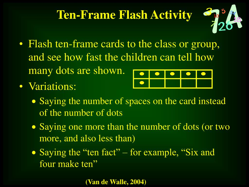 Flash ten-frame cards to the class or group, and see how fast the children can tell how many dots are shown.