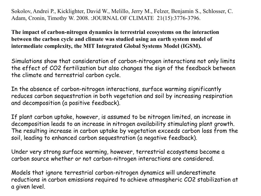 Sokolov, Andrei P., Kicklighter, David W., Melillo, Jerry M., Felzer, Benjamin S., Schlosser, C. Adam, Cronin, Timothy W. 2008. :JOURNAL OF CLIMATE21(15):3776-3796.