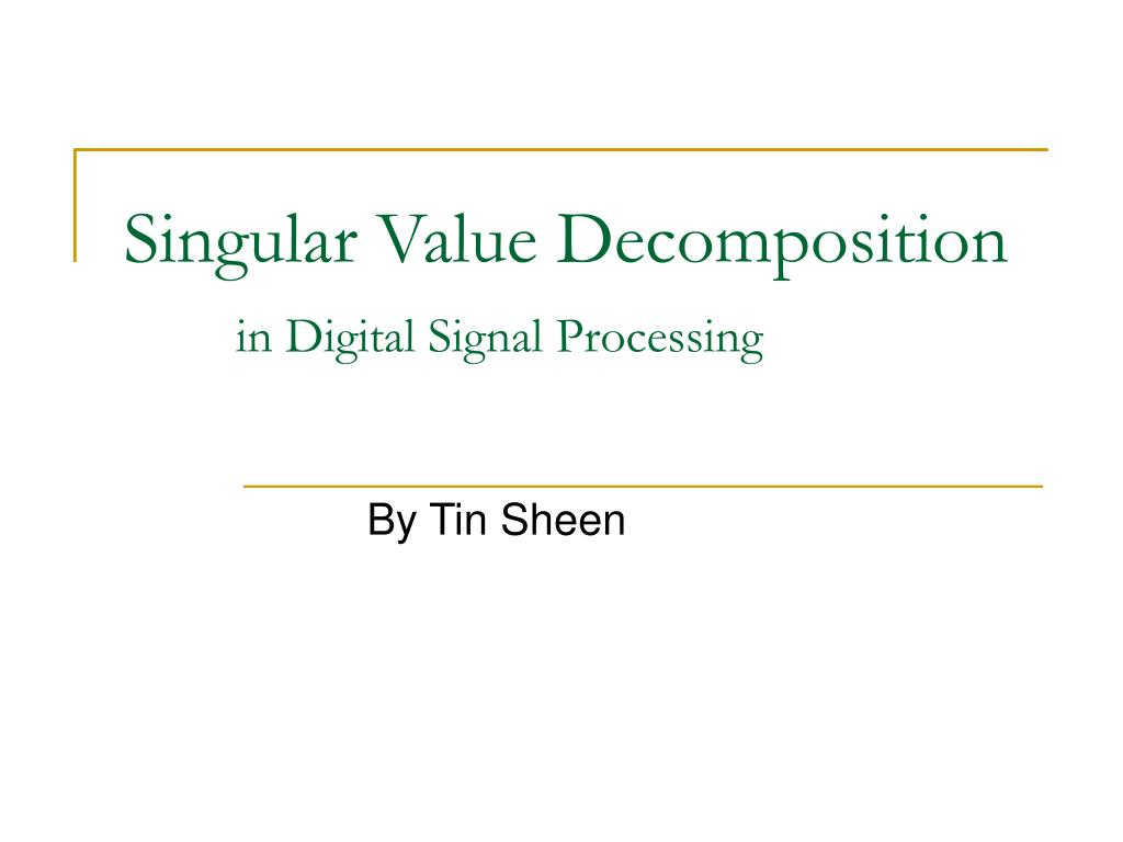 Ppt  Singular Value Decomposition In Digital Signal. Valentine Card Template. Sample Sales And Marketing Resumes Template. Increase Rent Letter To Tenant Template. Wife Wish For Mothers Day Message. Sample Of Short Essay Template. Supply Chain Resume Objective. What Is A Travel Brochure Template. Build My Resume Online Free