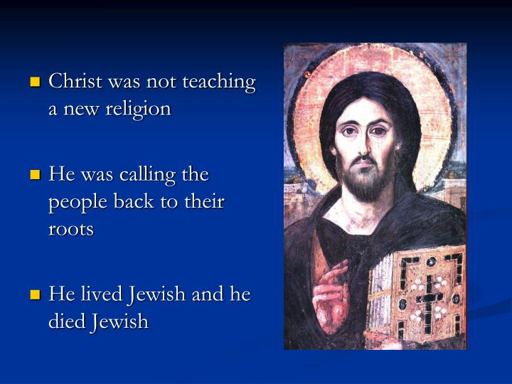 Christ was not teaching a new religion