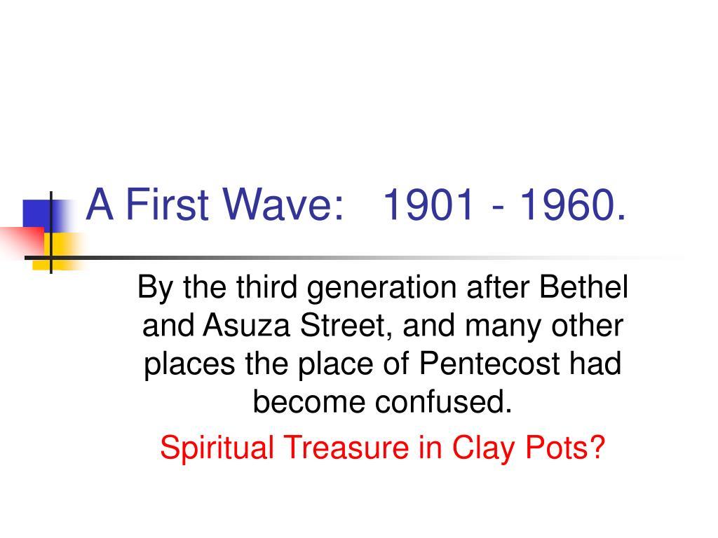 A First Wave:   1901 - 1960.