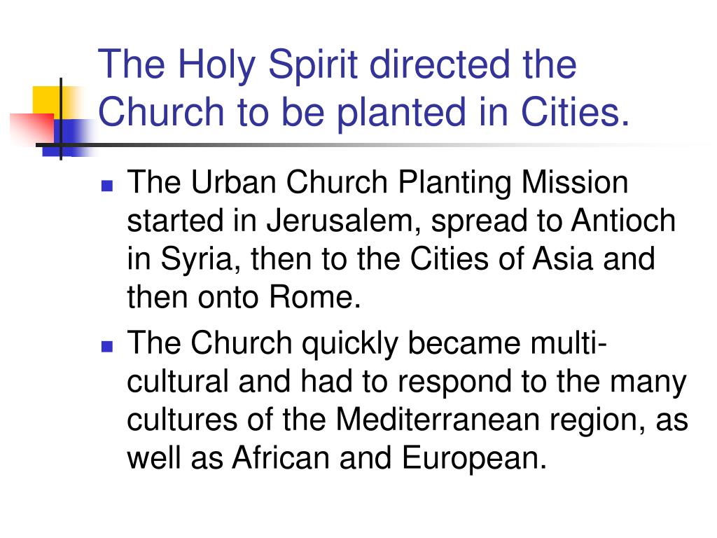 The Holy Spirit directed the Church to be planted in Cities.