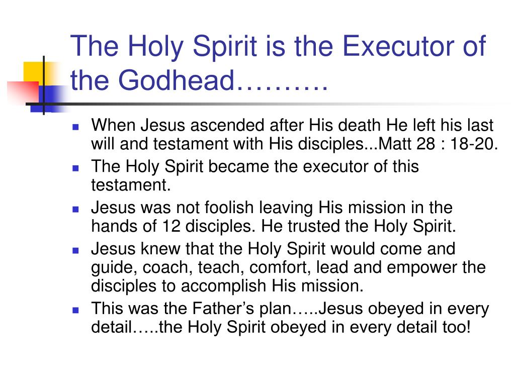 The Holy Spirit is the Executor of the Godhead……….