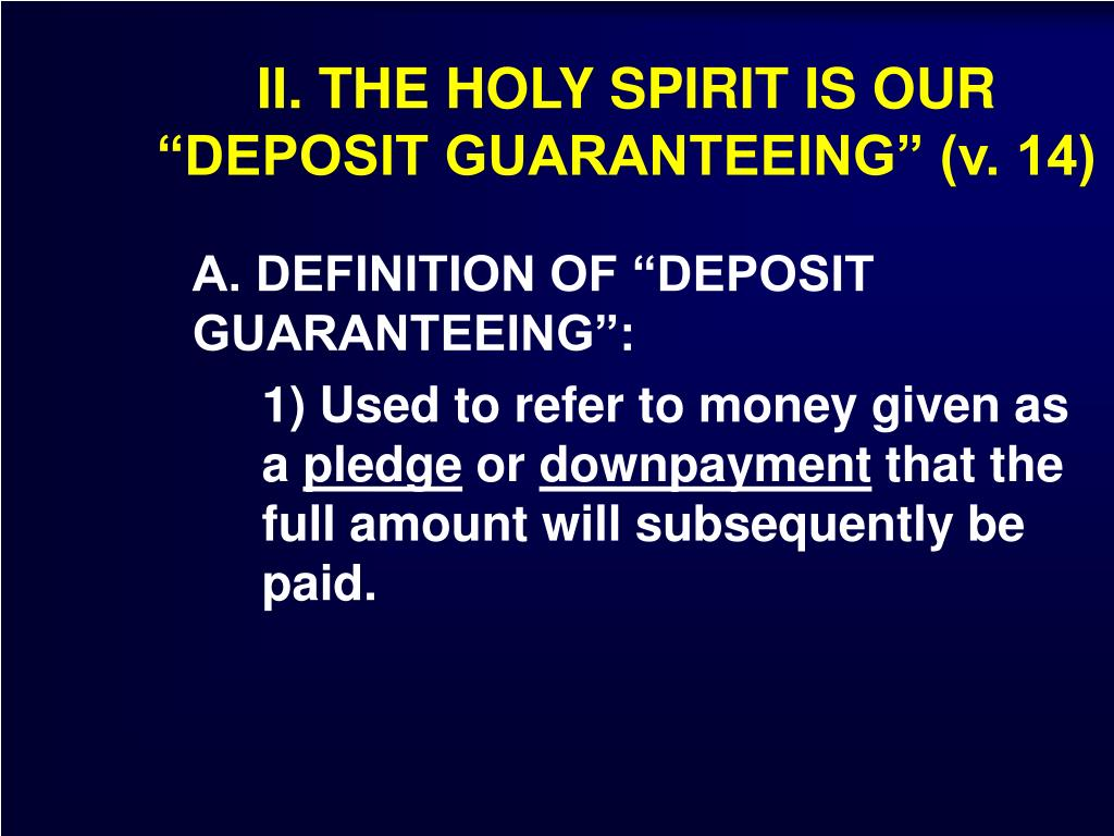 """II. THE HOLY SPIRIT IS OUR """"DEPOSIT GUARANTEEING"""" (v. 14)"""